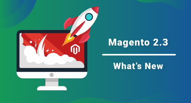 Why Switching to Magento 2.3 is beneficial for E-commerce Business?
