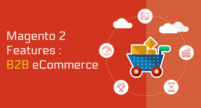 New Magento 2 Features: Improved B2B E-commerce Functionality