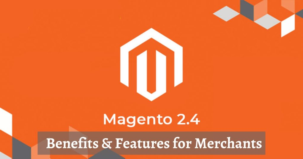 What's New in Magento 2.4 Release? Benefits & Features for Merchants