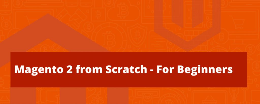 Learning Magento 2 from Scratch - Tutorial for Beginners