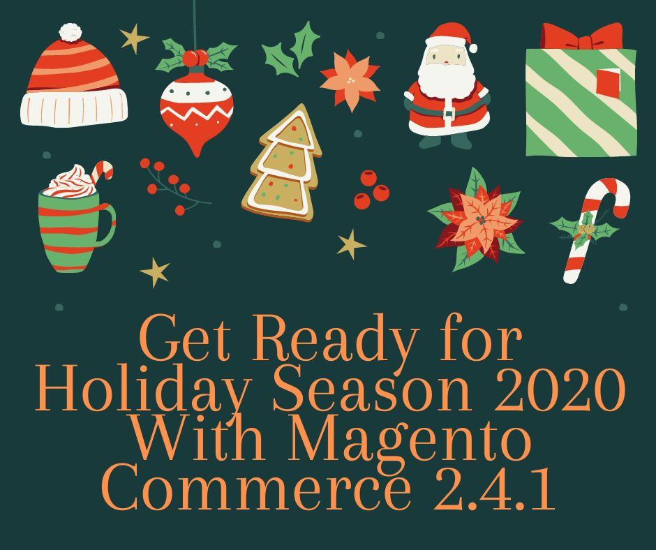 Get Ready for Holiday Season 2020 With Magento Commerce 2.4.1