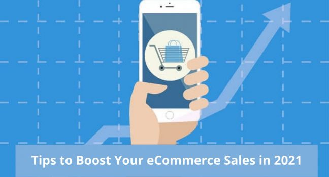 7 Effective Tips to Boost Your eCommerce Sales in 2021