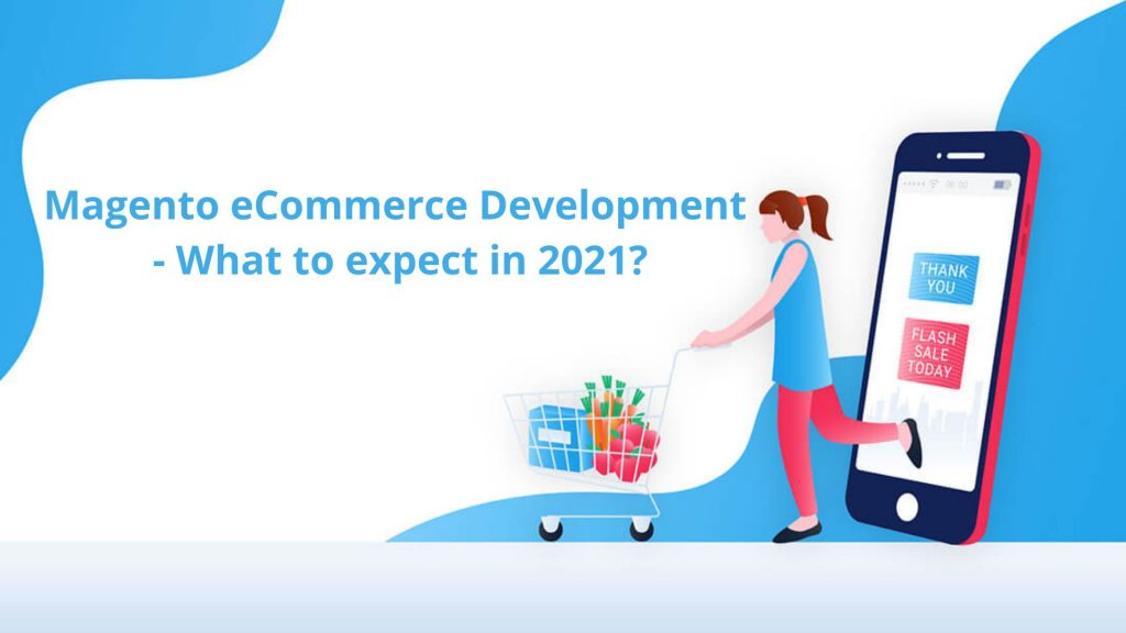 Magento eCommerce Development - What to expect in 2021