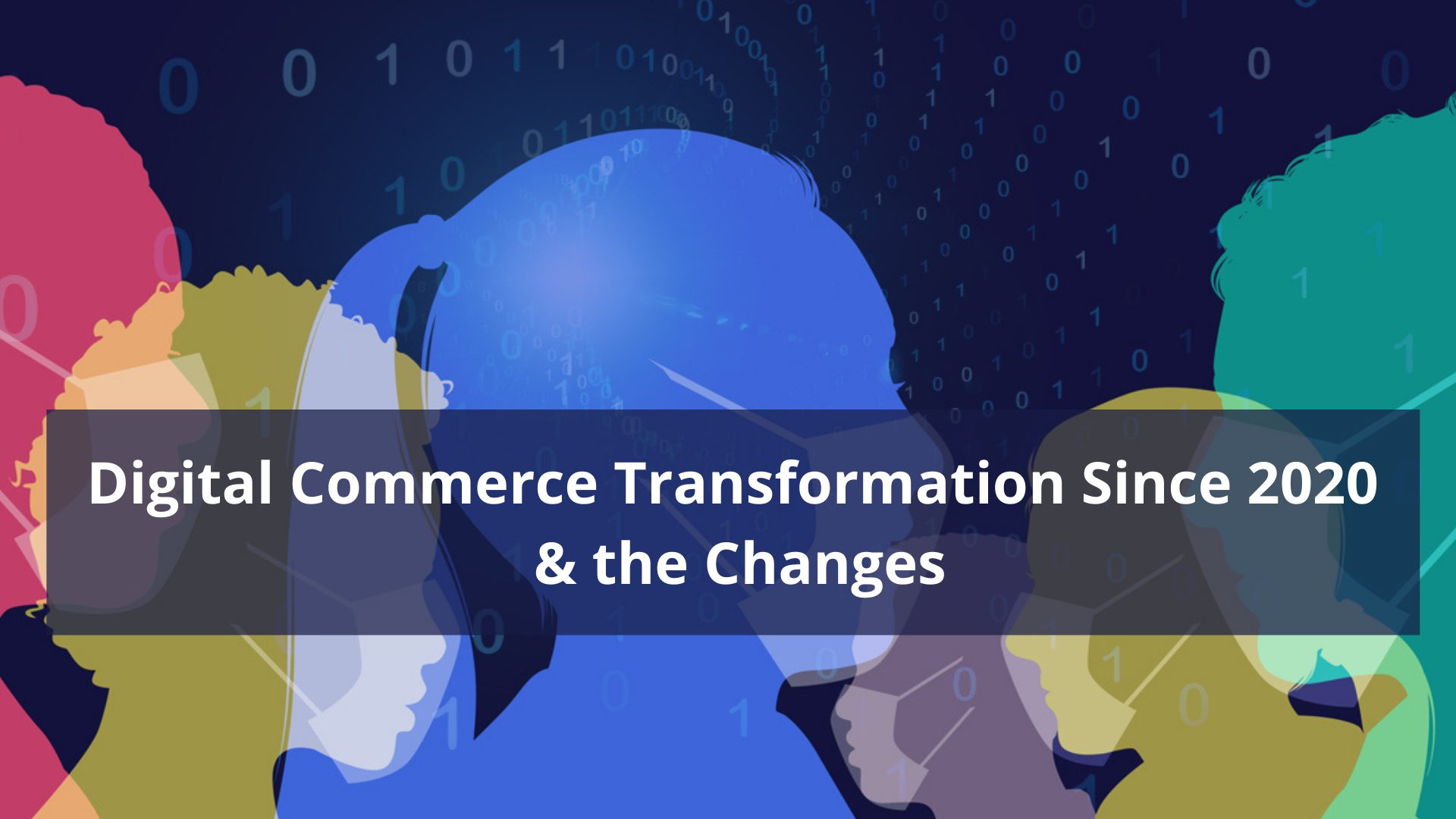 Digital Commerce Transformation Since 2020 And the Changes Ahead