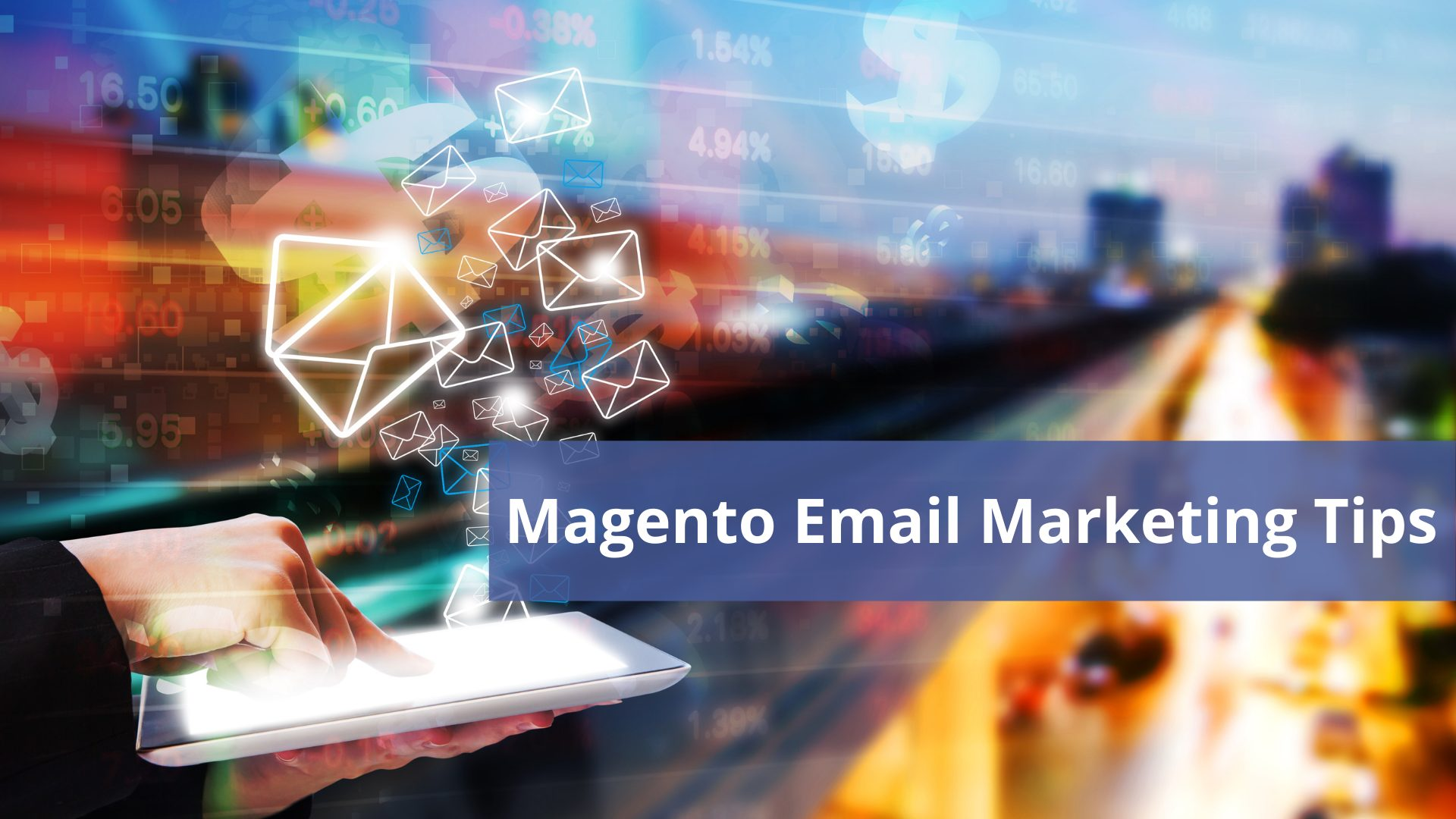 Effective Magento Email Marketing Tips to Launch a Successful Campaign