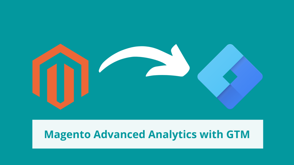 Magento Advanced Analytics with Google Tag Manager